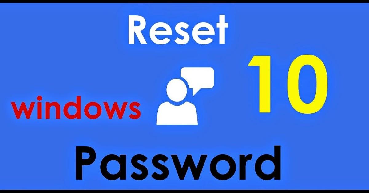 Hướng dẫn reset password Windows 10 (Phần II)