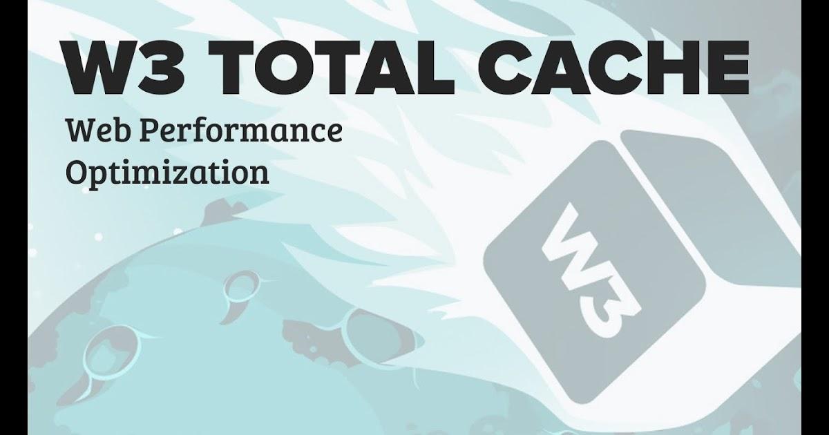 Hướng dẫn cài đặt W3 Total Cache giúp tăng tốc website WordPress